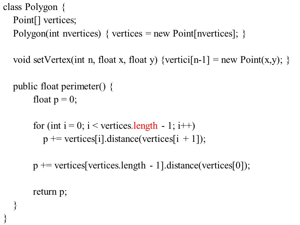 class Polygon { Point[] vertices; Polygon(int nvertices) { vertices = new Point[nvertices]; }